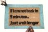 Not back in 5 min, just wait longer. Ace Ventura detective funny ride doormat
