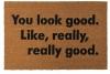 you look good, really good, anchorman, funny doormat, rude doormat, lady boss,