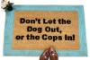 dont let the dog out or the cops in funny doormat