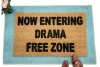 Now entering Drama Free Zone funny doormat