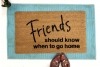 Friends should know when to go home funny rude damn good doormat