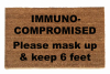 IMMUNO- COMPROMISED Please mask up & keep 6 feet doormat