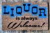 Liquor is always Welcome! doormat