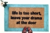 Life is too short, leave your drama at the door mantra doormat