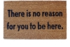 There is no reason for you to be here, funny, go away doormat