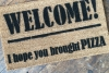 PIZZA! Welcome I hope you brought... doormat