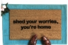 Shed your worries, you're home mantra doormat