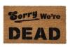 Sorry we're DEAD Halloween Zombie doormat