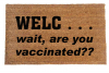 Welc...wait, are you vaccinated? funny covid 19 coronavirus doormat