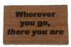 wherever you go, there you are. Zen mantra truth doormat