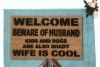 Welcome beware of HUSBAND, WIFE is cool rude, funny doormat!
