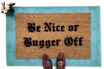 Be Nice or Bugger Off doormat British humor Go away sign