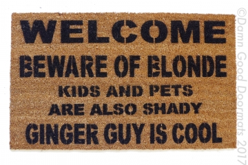 Beware of the BLONDE™  GINGER guy is cool, kids and dogs, cats, pets also shady,