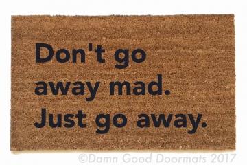 don't go away mad. Just go away. Blondie- doormat
