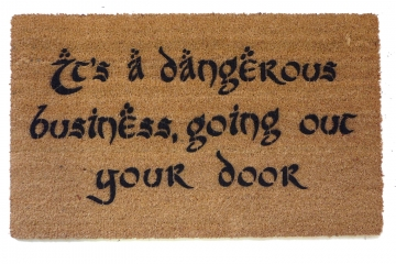 Tolkien - It's dangerous business, walking out one's front door.  doormat