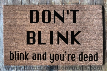 Don't blink- blink and you're dead, dr who doormat