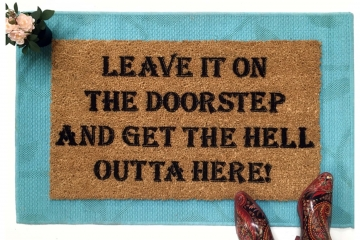 leave it on the doorstep and get the hell outta here! rude funny novelty doormat