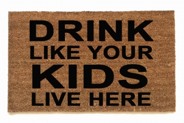 DRINK like your KIDS live here™  funny bad parenting doormat