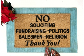 No Soliciting, Fundraising, Politics, Salesmen, Religion.- This is the sign at L
