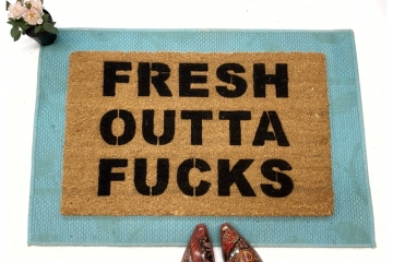 fresh outta fucks funny rude doormat