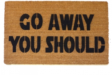 Go away, you should rude doormat