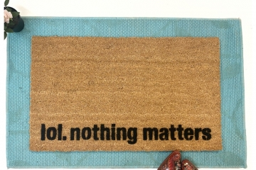 lol nothing matters funny mellinial existential doormat