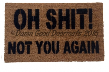 Oh Shit Not You Again Funny Rude Novelty Doormat Damn