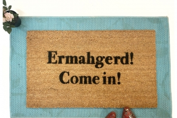 OMG ermahgerd oh my god come in funny girl speak damn good doormat