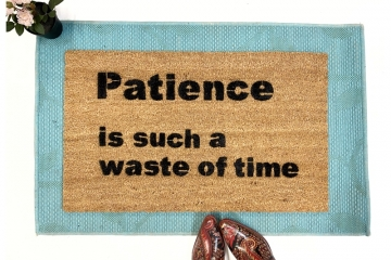 Patience is such a waste of time funny rude doormat