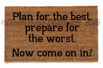 Plan for the best, prepare for the worst™ doormat funny, rude, welcome