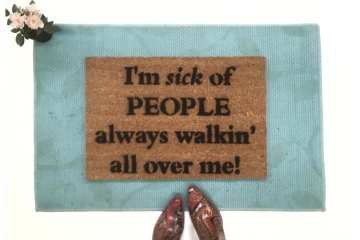 I'm sick of People walking all over me funny doormat