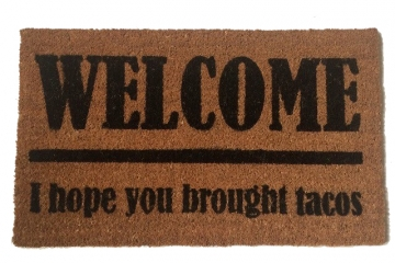 TACOS!  Welcome I hope you brought... doormat