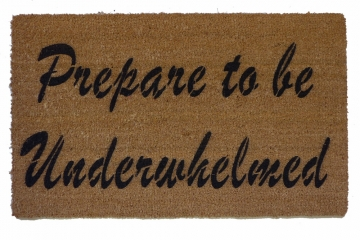 Prepare to be Underwhelmed doormat
