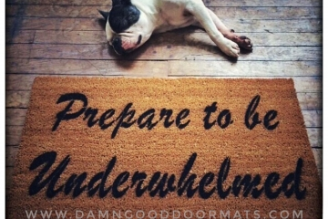 Prepare to be Underwhelmed doormat