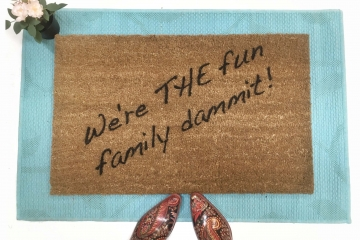mantra doormat We're THE Fun Family, dammit- door mat
