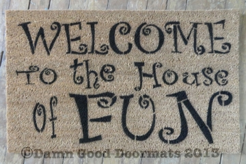 Welcome to the House of FUN- Novelty doormat.
