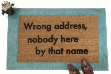 Wrong address, nobody here by that name- go away funny rude doormat