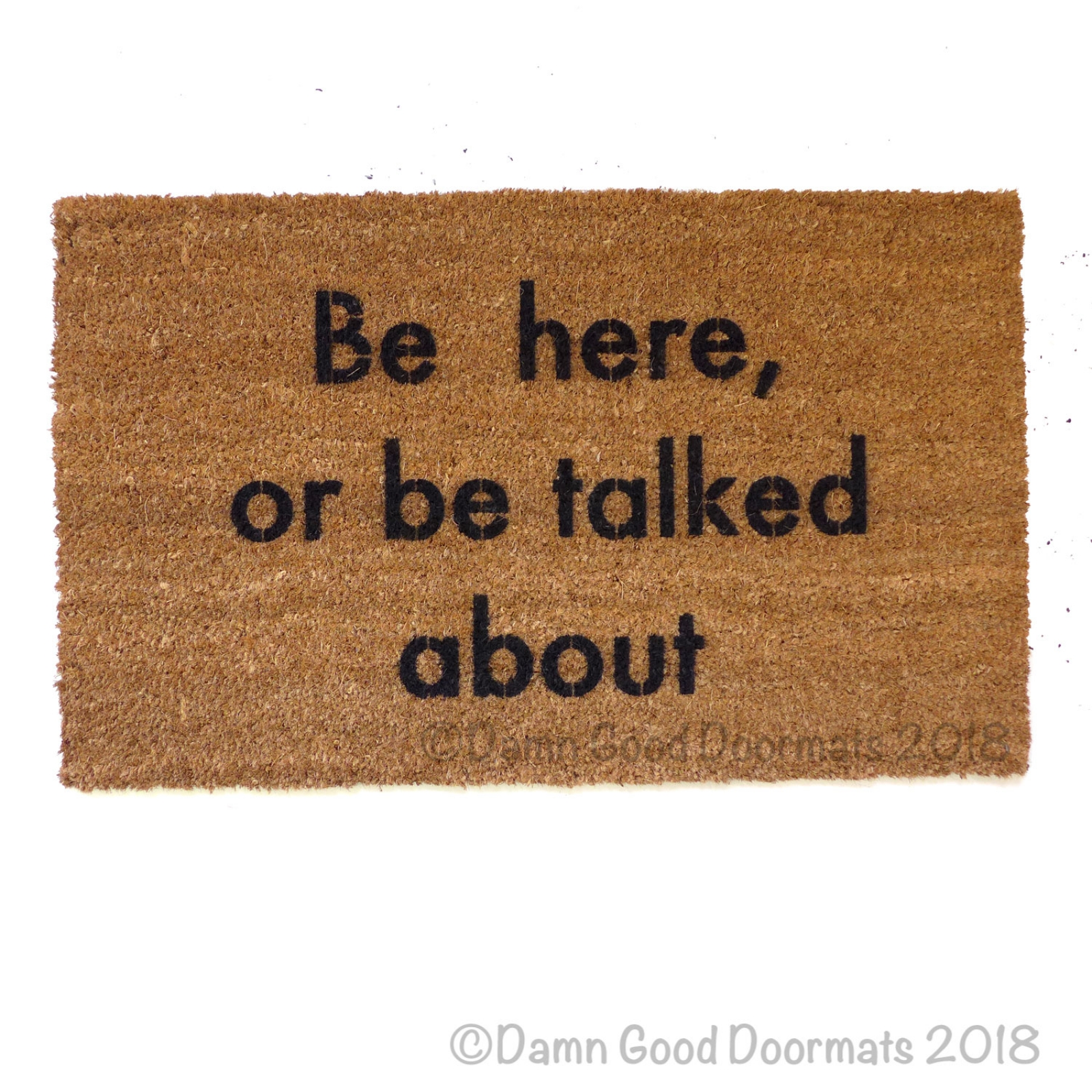 Be Here Or Be Talked About Funny Rude Doormat Damn Good