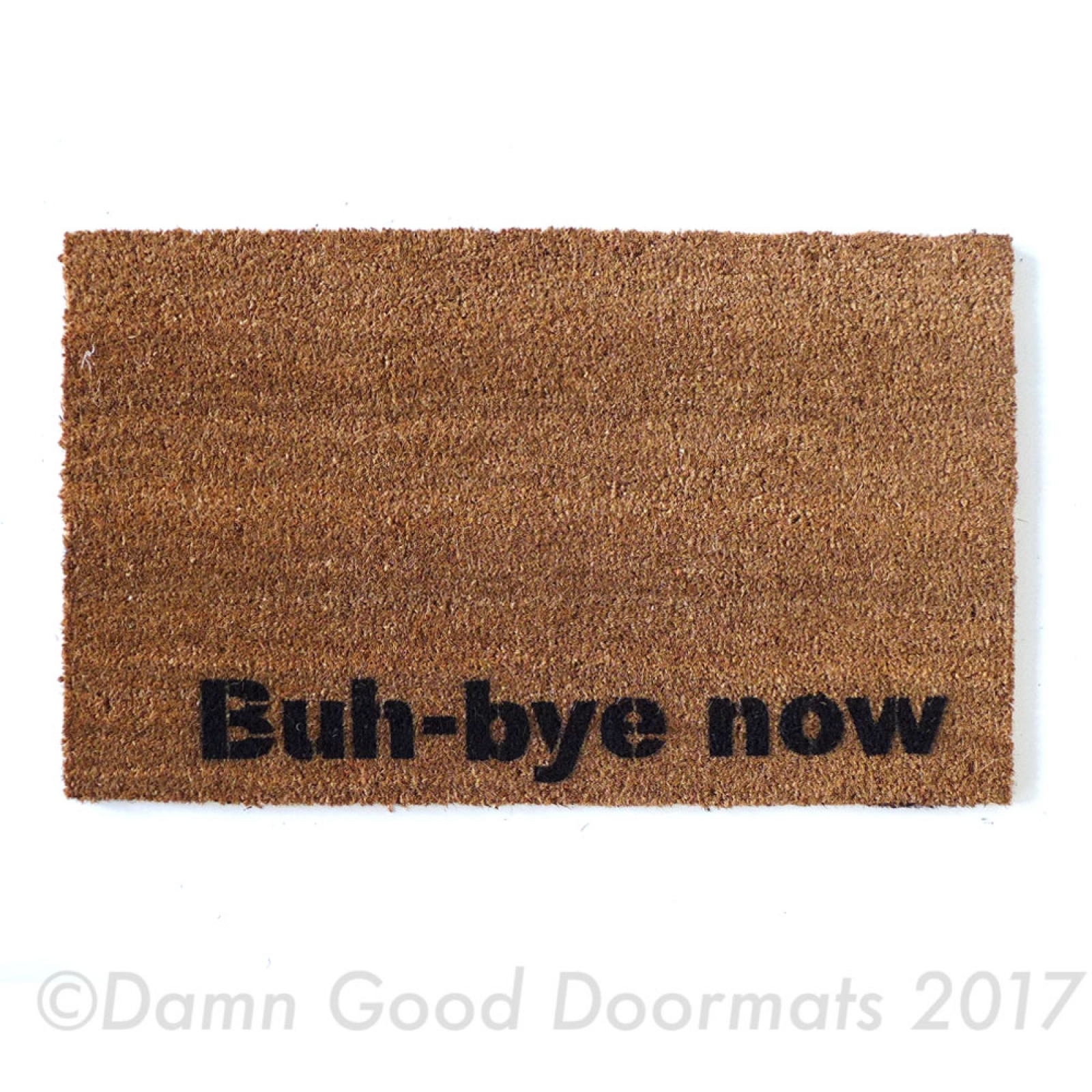 Buh Bye Now Funny Go Away Snl Doormat Damn Good Doormats