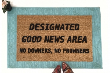 Designated Good News Area- no downers, no frowners Funny doormat