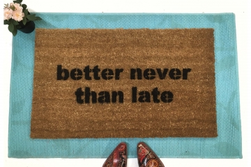Better never than late™ funny doormat
