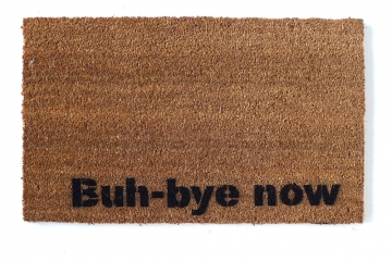 Buh -bye now. Funny go away SNL doormat