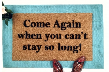 Come again when you can't stay so long doormat