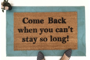 Come BACK when you can't stay so long doormat