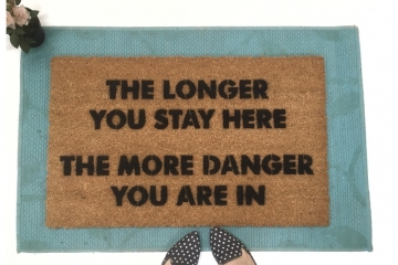 The Longer you stay here, the more danger you are in doormat