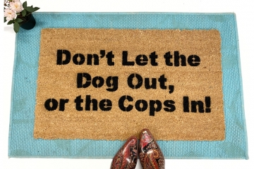 Don't let the Dog out, or the Cops in!