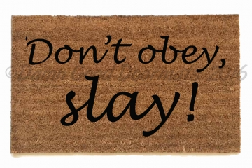 Don't obey, slay!™