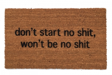 don't start no shit,  house rules funny doormat offensive