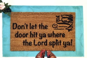 Don't let the door hit ya where the Lord split ya! funny doormat