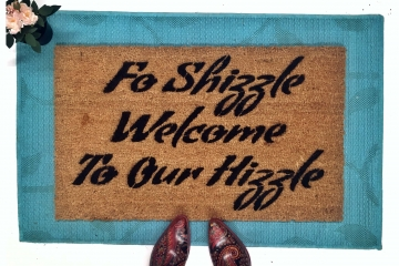 Fo Shizzle Welcome to our Hizzle™ doormat
